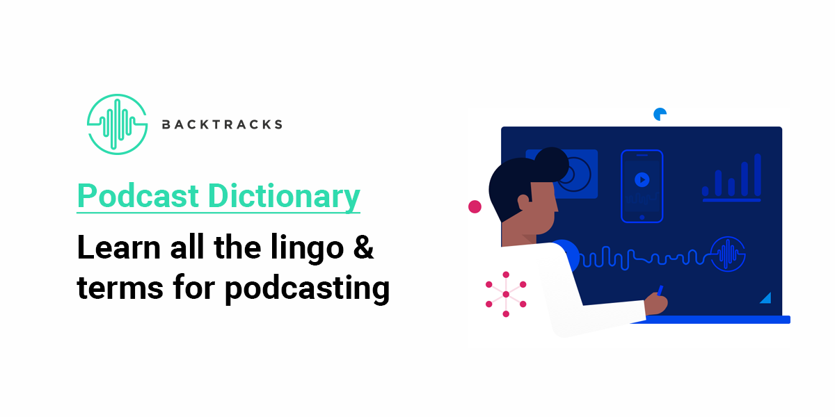 Podcast Dictionary - Podcast Glossary of Terms