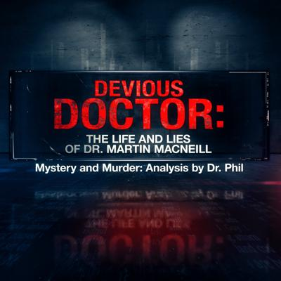 Cover art for S10E2: Devious Doctor: The Life and Lies of Dr. Martin MacNeill