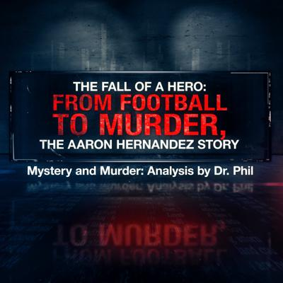 Cover art for S8E4: The Fall of A Hero: From Football to Murder, The Aaron Hernandez Story