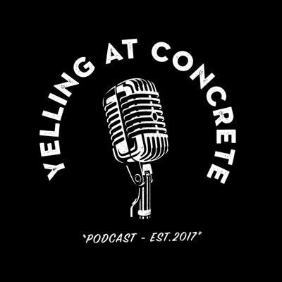 Yelling at concrete