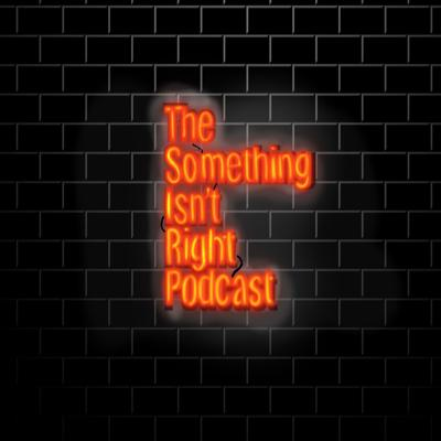 The Something Isn't Right podcast
