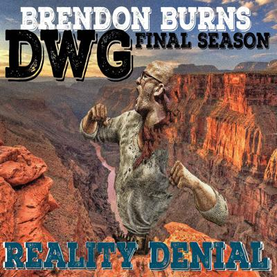 Reality Denial : The final DWG series with Brendon Burns [free version; no premium access]