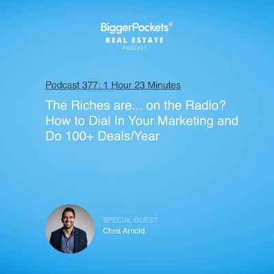 Cover art for 377: The Riches Are... on the Radio? How to Dial in Your Marketing & Do 100+ Deals a Year with Chris Arnold