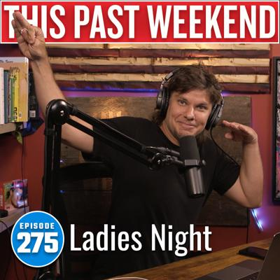 Cover art for Ladies Night | This Past Weekend #275