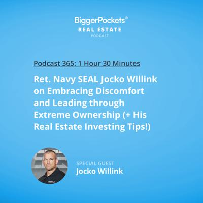 Cover art for 365: Ret. Navy SEAL Jocko Willink on Embracing Discomfort and Leading through Extreme Ownership (+ His Real Estate Investing Tips!)