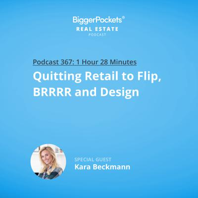 Cover art for 367: Quitting Retail to Flip, BRRRR, and Design with Kara Beckmann