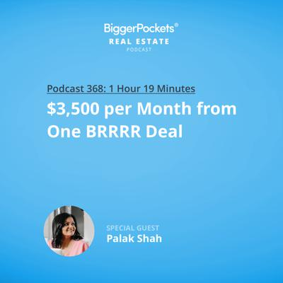 Cover art for 368: $3,500 per Month From One BRRRR Deal With Palak Shah