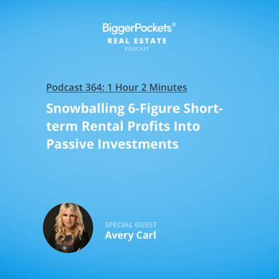 Cover art for 364: Snowballing 6-Figure Short-Term Rental Profits Into Passive Investments with Avery Carl