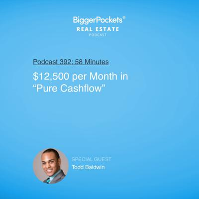 Cover art for 392: $12,500 per Month in 'Pure Cash Flow' With Todd Baldwin