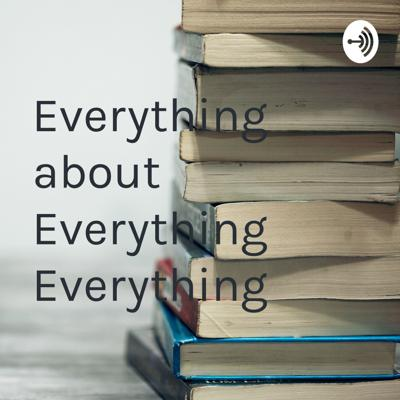 Everything about Everything Everything