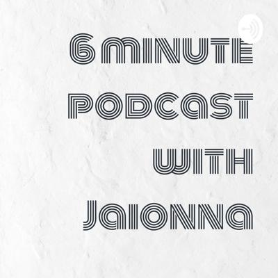 6 minute podcast with Jaionna