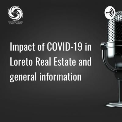 Impact of COVID-19 in Loreto Real Estate and general information