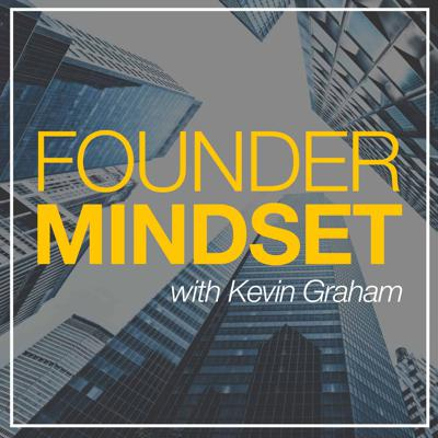Founder Mindset with Kevin Graham