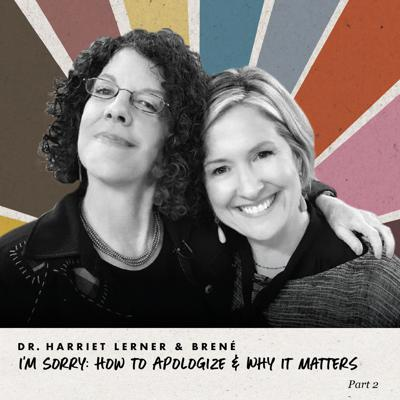 Cover art for Harriet Lerner and Brené - I'm Sorry: How To Apologize & Why It Matters, Part 2 of 2