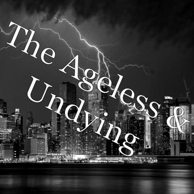 The Ageless & Undying
