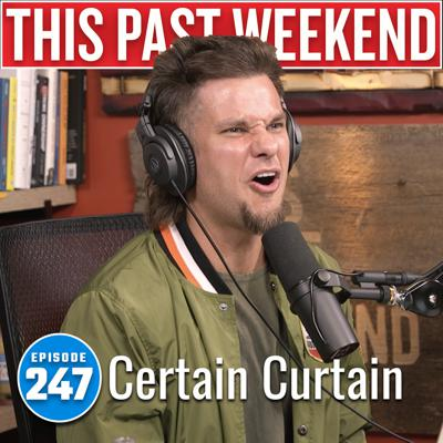 Cover art for Certain Curtain | This Past Weekend #247